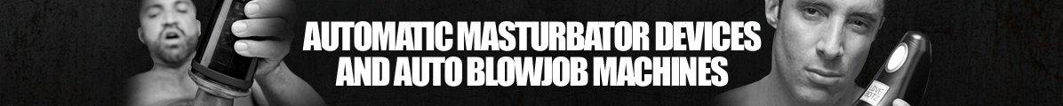 Automatic Masturbator Devices & Auto Blowjob Machines
